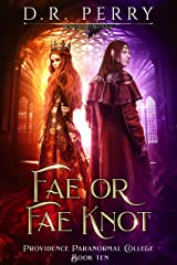 Fae or Fae Knot (Providence Paranormal College Book 10) Kindle Edition