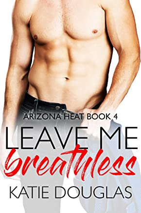 Leave Me Breathless: A second chance romance (Arizona Heat Book 4)