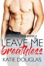 Leave Me Breathless: A second chance romance (Arizona Heat Book 4)