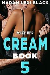 Make Her Cream (Season 1: BWWM Interracial Romance 18+ Book 5) Kindle Edition