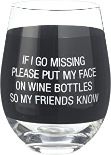 About Face Designs If I Go Missing Please Put My Face On Wine Bottles So My Friends Know Clear Wine Glass 16 Ounce, Black