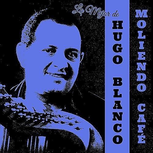 Moliendo Café: Lo Mejor de Hugo Blanco by Hugo Blanco on Amazon Music - Amazon.com