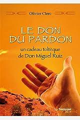 Le don du pardon : Un cadeau toltèque de Don Miguel Ruiz Format Kindle