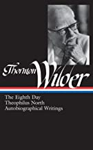 Thornton Wilder: The Eighth Day, Theophilus North, Autobiographical Writings (LOA #224) (Library of America Thornton Wider Edition)