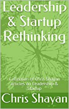Leadership & Startup Rethinking: Collection of Chris Shayan articles on Leadership & Startup