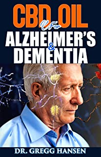 CBD OIL FOR ALZHEIMER'S AND DEMENTIA: Your Guide on Alzheimer's and Dementia Disease And How CBD Oil Can Help To Reverse it. The Dosage, Uses, Side Effect and Best CBD Oil for Treating Alzheimers