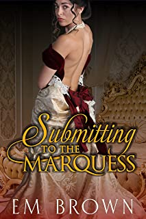 SUBMITTING TO THE MARQUESS: A Wickedly Hot Regency Novella (Chateau Debauchery Series Book 4)