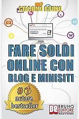 Fare Soldi Online con Blog e Minisiti. Guadagnare su Internet nell'Era dei Social Network e del Web 3.0. (Ebook Italiano - Anteprima Gratis): Guadagnare ... nell'Era dei Social Network e del Web 3.0 Formato Kindle