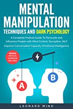 Mental Manipulation Techniques and Dark Psychology: A Complete Pratical Guide To Persuade and Influence People with Brain Control, Deception, NLP. Improve Conversation Capacity (English Edition)