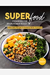 Super Food Diet Cookbook for Brain Power Boost: Delectable Recipes to Enhance Brain Functions Kindle Edition