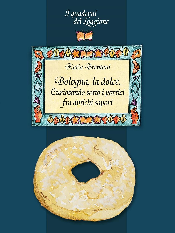 論争の的チャート制限Bologna la dolce. Curiosando sotto i portici tra antichi sapori: (I Quaderni del Loggione - Damster) (Damster - Quaderni del Loggione, cultura enogastronomica) (Italian Edition)