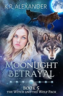 Moonlight Betrayal: A Reverse Harem Shifter Romance (The Witch and the Wolf Pack Book 5)