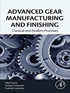 Advanced Gear Manufacturing and Finishing: Classical and Modern Processes (English Edition)