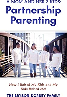 A Mom And Her 3 Kids: Partnership Parenting: How I Raised My Kids And My Kids Raised Me! (English Edition)