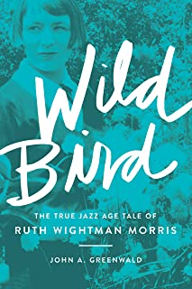 Wild Bird: The True Jazz Age Tale of Ruth Wightman Morris