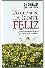 Lo Que Sabe La Gente Feliz / What Happy People Know: Tomar Las Riendas Del Propio Destino Y Vivir Una Plena Y Satisfactoria Paperback