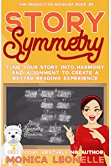 Story Symmetry: Tune Your Story Into Harmony and Alignment to Create a Better Reading Experience (The Productive Novelist #5) Kindle Edition