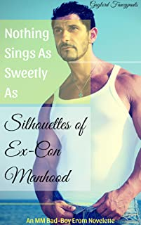 Nothing Sings As Sweetly As Silhouettes of Ex-Con Manhood: An MM Bad-Boy Erom Novelette (At Night, Convicts Dream of Silhouetted Caresses Betwixt Their Weary Bodies Book 3)