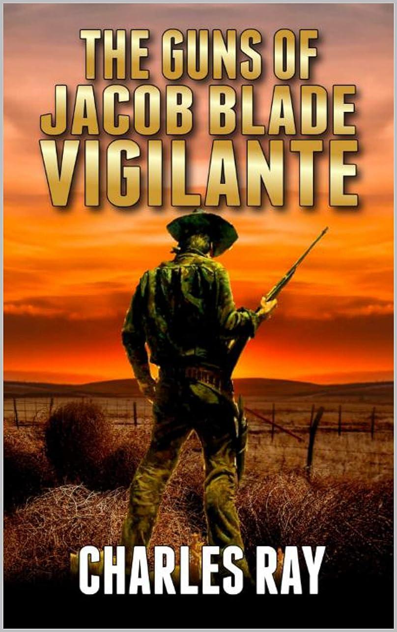 ぶら下がる開いたくさびA Classic Western: The Guns of Jacob Blade Vigilante: A Western Adventure (English Edition)