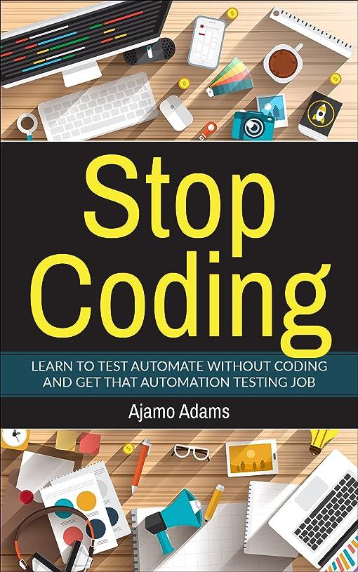 疑問に思う和記念品Stop Coding: Learn to test automate without coding and get that automation testing job (English Edition)