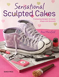 Sensational Sculpted Cakes: 9 Amazing Designs to Carve, Shape and Decorate