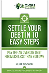 Settle Your Debt in 10 Easy Steps: Pay off an overdue debt for much less than you owe (Simple Guides to Debt, Credit, and Wealth Book 4) Kindle Edition