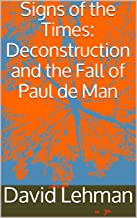 Signs of the Times: Deconstruction and the Fall of Paul de Man