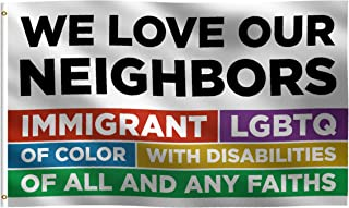 3x5 Foot We Love Our Neighbors Flag: 100% Polyester Banner, Strong Canvas Header with 2 Brass Grommets, UV Resistant Vibrant Digital Print, for Use Outdoor or Indoor