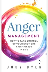 Anger Management: How to Take Control of Your Emotions and Find Joy in Life Kindle Edition