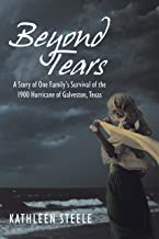 Beyond Tears: A Story of One Family's Survival of the 1900 Hurricane of Galveston, Texas