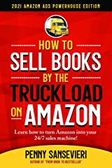 How to Sell Books by the Truckload on Amazon - Updated 2021 Edition: 2021 Amazon Ads Powerhouse Edition Kindle Edition