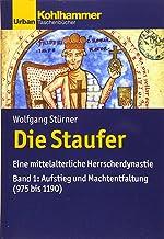 Die Staufer: Eine Mittelalterliche Herrscherdynastie - Bd. 1: Aufstieg Und Machtentfaltung (975 Bis 1190)