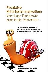 Proaktive Mitarbeitermotivation: Vom Low-Performer zum High-Performer: Der Best Practice Ratgeber zur nachhaltigen Motivationssteigerung in Teams Kindle Ausgabe