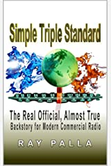 Simple Triple Standard: The Real Official, Almost True Backstory for Modern Commercial Radio Kindle Edition