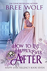 How to Live Happily Ever After (Happy Ever Regency Book 7) Kindle Edition