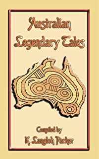 Australian Legendary Tales - 31 Children's Aboriginal Stories from the Outback: Folklore, Fairy Tale, Myths and Legends from Around the World #41