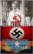 EL ESCOLTA DE WALTER BENJAMIN: Una fábula sobre el nacionalismo catalán, el nazismo, el comunismo y los últimos días de Walter Benjamin.