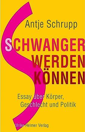 Schwangerwerdenkönnen: Essay über Körper, Geschlecht und Politik (German Edition)
