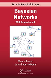Bayesian Networks: With Examples in R (Chapman & Hall/CRC Texts in Statistical Science Book 109) (English Edition)