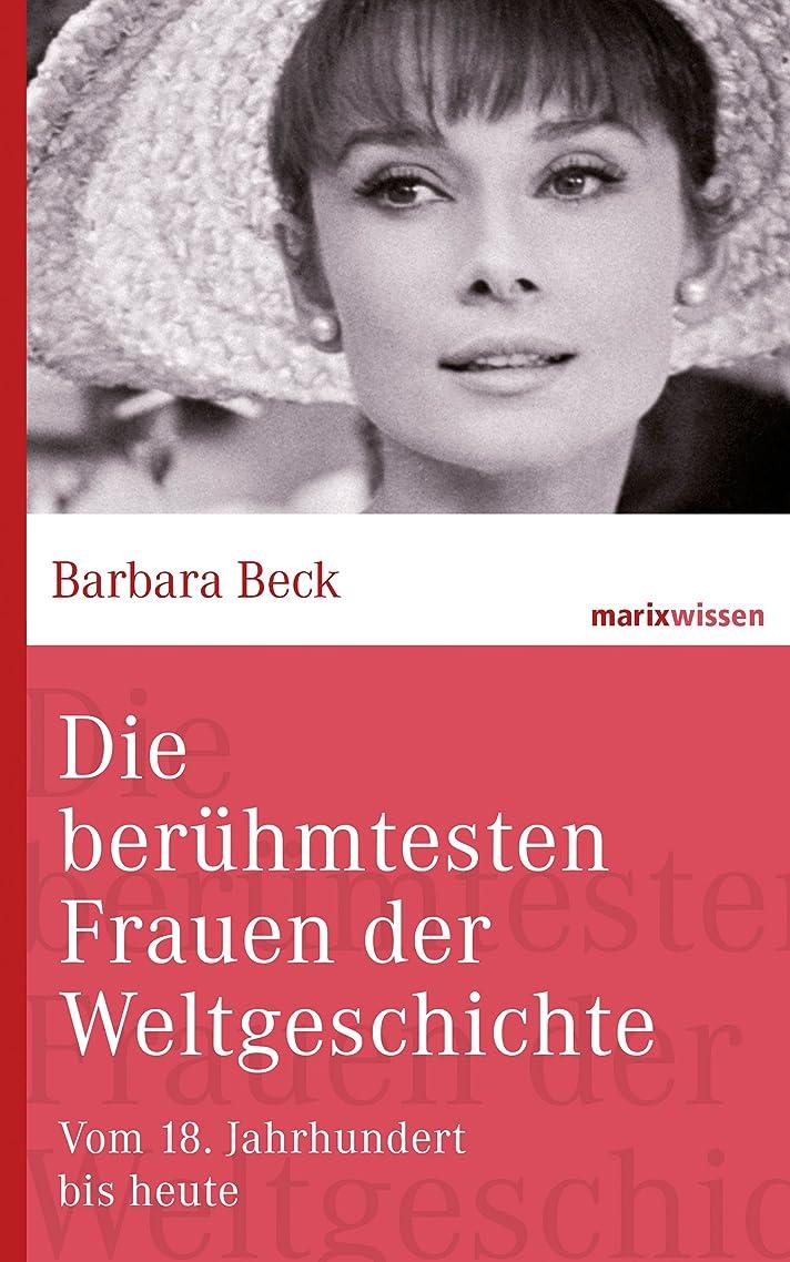 作物に向けて出発スロープDie berühmtesten Frauen der Weltgeschichte: Vom 18. Jahrhundert bis heute (marixwissen) (German Edition)