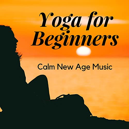 Yoga for Beginners: Calm New Age Music to Change Your Life ...