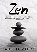 Zen: Guide for Beginners to Zen, Meditation, Buddhism, and Zen Buddhism (The Peace of Mind Series Book 1)