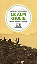 Le Alpi Giulie. Itinerari, letteratura e fotografia