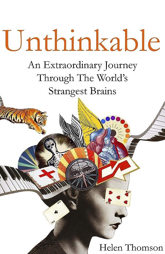 病気の地上のトロイの木馬Unthinkable: An Extraordinary Journey Through the World's Strangest Brains (English Edition)