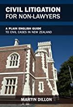 Civil Litigation for Non-Lawyers: a plain English guide to civil Court cases in New Zealand