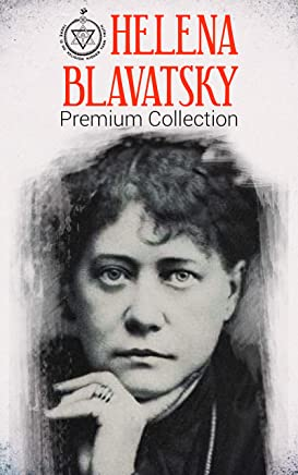 HELENA BLAVATSKY Premium Collection: Isis Unveiled, The Secret Doctrine, The Key to Theosophy, The Voice of the Silence, Studies in Occultism, Nightmare Tales (Illustrated) (English Edition)