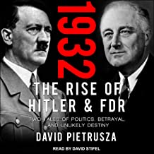 1932: The Rise of Hitler and FDR - Two Tales of Politics, Betrayal, and Unlikely Destiny