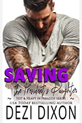 Saving the President's Daughter (Hot & Heavy In Paradise Book 21) Kindle Edition