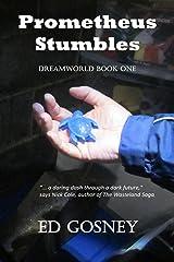 Prometheus Stumbles: Dreamworld Book One Kindle Edition