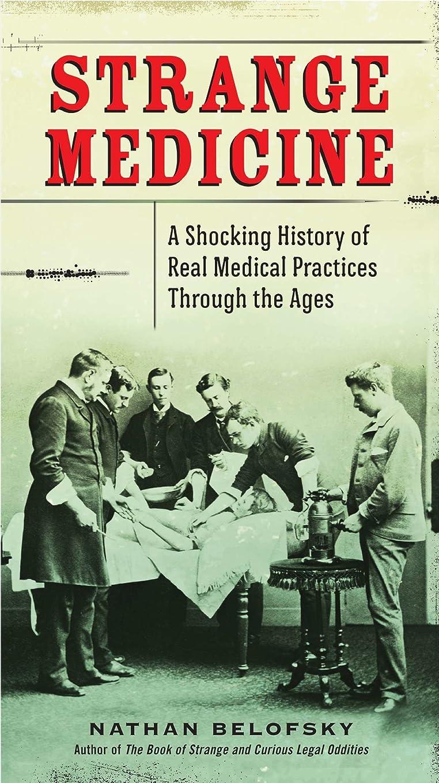 つぶす許さないテメリティStrange Medicine: A Shocking History of Real Medical Practices Through the Ages (English Edition)
